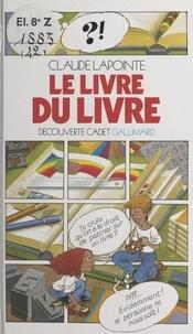 Claude Lapointe et  Collectif - Le livre du livre.