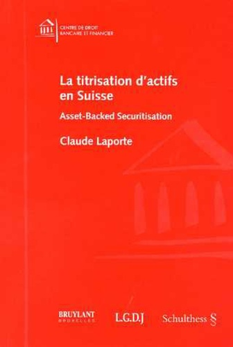 Claude Laporte - La titrisation d'actifs en Suisse - Asset-Backet Securitisation.