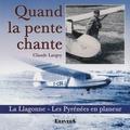 Claude Largey - Quand la pente chante - La Llagone - les Pyrénées en planeur.