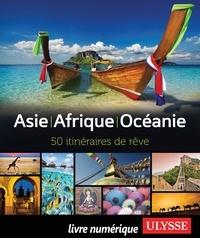 Claude Larivière et Emilie Marcil - Asie, Afrique, Océanie - 50 itinéraires de rêve.
