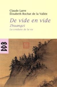 Claude Larre et Elisabeth Rochat de La Vallée - De vide en vide - Zhuangzi, la conduite de la vie.