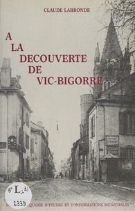 Claude Larronde et Claude Miqueu - À la découverte de Vic-Bigorre.