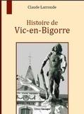 Claude Larronde - Histoire de Vic-en-Bigorre.