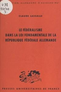 Claude Lassalle - Le fédéralisme dans la loi fondamentale de la République fédérale allemande.