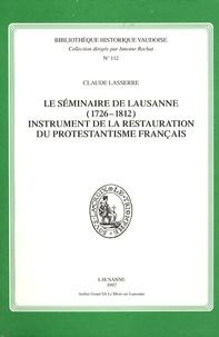Claude Lasserre - Le séminaire de Lausanne (1726-1812) - Instrument de la restauration du protestantisme français.