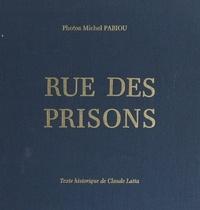 Claude Latta et Michel Pabiou - Rue des prisons - À travers l'histoire judiciaire de Montbrison : magistrats, prisons et procès.