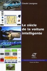 Claude Laurgeau - Le siècle de la voiture intelligente.