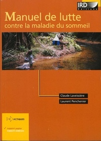 Claude Laveissière et Laurent Penchenier - Manuel de lutte contre la maladie du sommeil.