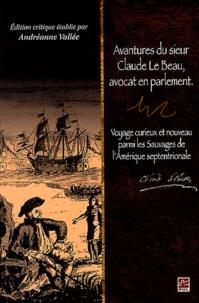 Claude Le Beau - Avantures du sieur Claude le Beau, avocat en parlement - Voyage curieux et nouveau parmi les sauvages de l'Amérique septentrionale.