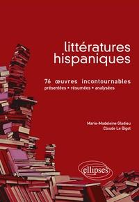 Claude Le Bigot - Littératures hispaniques - 76 Oeuvres incontournables (présentées, résumées et analysées).
