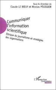 Claude Le Boeuf - Communiquer l'information scientifique - Ethique du journalisme et stratégies des organisations.