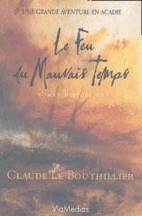 Claude Le Bouthillier - Le feu du mauvais temps.