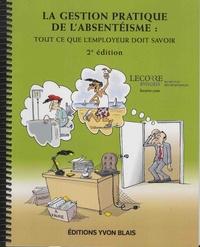 Claude Le Corre et Marc-André Laroche - La gestion pratique de l'absentéisme - Tout ce que l'employeur doit savoir.