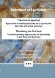 Claude Le Fustec et Françoise Storey - Théoriser le spirituel - Approches transdisciplinaires de la spiritualité dans les arts et les sciences.
