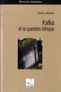 Claude Le Manchec - Kafka et la question éthique.