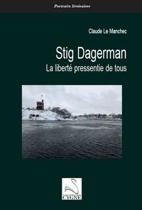 Claude Le Manchec - Stig Dagerman - La liberté pressentie de tous.