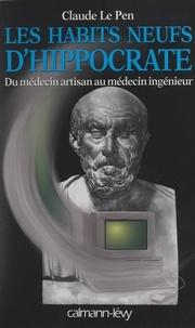 Claude Le Pen - Les habits neufs d'Hippocrate - Du médecin artisan au médecin ingénieur.