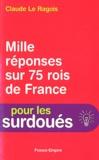 Claude Le Ragois - 1000 réponses sur 75 rois de France.