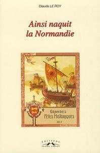 Claude Le Roy - Ainsi naquit la Normandie !.