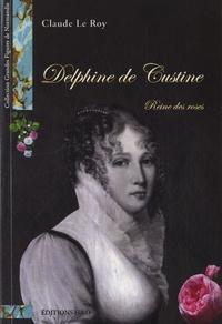 Claude Le Roy - Delphine de Custine - Reine des roses.