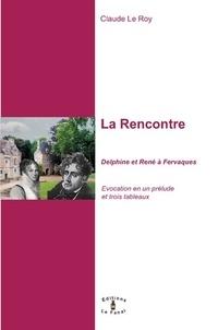 Claude Le Roy - La rencontre - Delphine et René à Fervaques - Evocation en un prélude et trois tableaux.