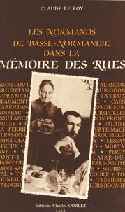 Claude Le Roy - Les Normands de Basse-Normandie dans la mémoire des rues.