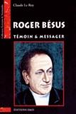 Claude Le Roy - Roger Bésus - Témoin et messager.
