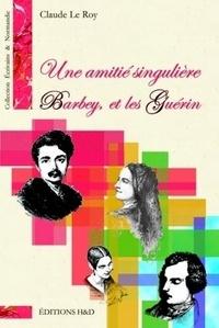 Claude Le Roy - Une amitié singulière - Barbey et les Guérin. 1 CD audio