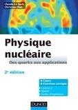 Claude Le Sech et Christian Ngô - Physique nucléaire - 2e éd. - Des quarks aux applications - Cours et exercices corrigés.
