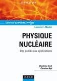 Claude Le Sech et Christian Ngô - Physique nucléaire - Des quarks aux applications.