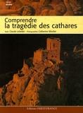 Claude Lebédel et Catherine Bibollet - Comprendre la tragédie des cathares.