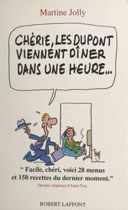 Claude Lebey et Martine Jolly - Chérie, les Dupont viennent dîner dans une heure....