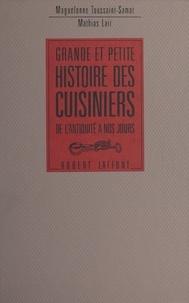 Claude Lebey et Mathias Lair - Grande et petite histoire des cuisiniers, de l'antiquité à nos jours.