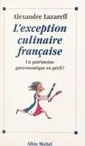 Claude Lebey et Alexandre Lazareff - L'exception culinaire française - Un patrimoine gastronomique en péril ?.