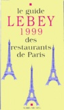 Claude Lebey - Le guide Lebey 1999 des restaurants de Paris - 630 restaurants de Paris et de la région parisienne.