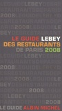 Claude Lebey - Le guide Lebey des restaurants de Paris 2008.