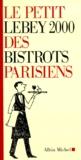 Claude Lebey - Le petit Lebey 2000 des bistrots parisiens.