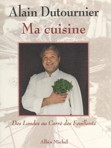 Claude Lebey et Alain Dutournier - Ma cuisine - Des Landes au Carré des Feuillants.