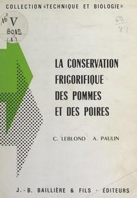 Claude Leblond et André Paulin - La conservation frigorifique des pommes et des poires.