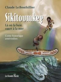 Claude LeBouthillier - Sikitoumkeg - Là où la baie court à la mer.