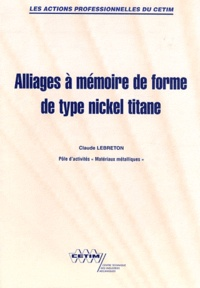 Claude Lebreton - Alliages à mémoire de forme de type nickel titane.