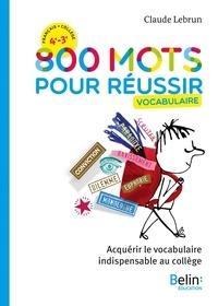 Téléchargement gratuit pdf et ebook Français 4e 3e 800 mots pour réussir  - Vocabulaire (Litterature Francaise) par Claude Lebrun 9791035800031 PDB PDF