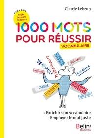 Téléchargement de google books sur un Kindle Français Lycée Examens Concours 1000 mots pour réussir  - Vocabulaire 9791035800086 CHM PDB PDF (Litterature Francaise) par Claude Lebrun