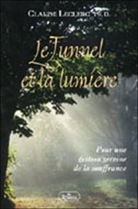 Claude Leclerc - Le Tunnel et la lumière - Pour une gestion sereine de la souffrance.