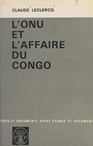 Claude Leclercq et Roger Pinto - L'ONU et l'affaire du Congo.