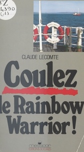 Claude Lecomte - Coulez le Rainbow Warrior.
