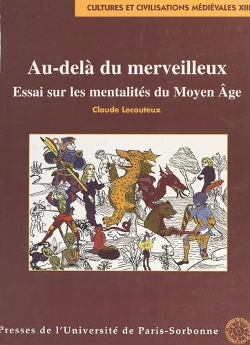 AU-DELA DU MERVEILLEUX. Essai sur les mentalités du Moyen Age, 2ème édition revue et augmentée