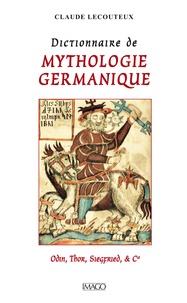 Claude Lecouteux - Dictionnaire de mythologie germanique - Odin, Thor, Siegfried et Cie.