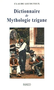 Claude Lecouteux - Dictionnaire de mythologie tzigane.