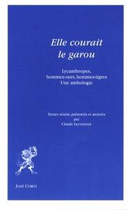 Claude Lecouteux - Elle courait le garou - Lycanthropes, hommes-ours, hommes-tigres.